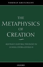 The Metaphysics of Creation: Aquinass Natural Theology in Summa contra gentiles II