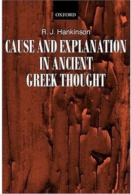 Book Cause and Explanation in Ancient Greek Thought by R. J. Hankinson