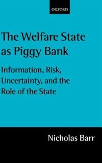 Book The Welfare State as Piggy Bank: Information, Risk, Uncertainty, and the Role of the State by Nicholas Barr