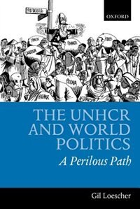 Book The UNHCR and World Politics: A Perilous Path by Gil Loescher