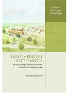 Early Medieval Settlements: The Archaeology of Rural Communities in North-West Europe 400-900