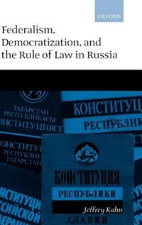 Book Federalism, Democratization, and the Rule of Law in Russia by Jeffrey Kahn
