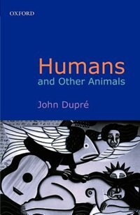 Book Humans And Other Animals by John Dupre