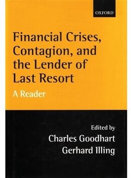 Book Financial Crises, Contagion, and the Lender of Last Resort: A Reader by Charles Goodhart