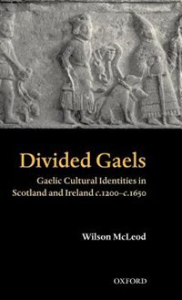 Book Divided Gaels: Gaelic Cultural Identities in Scotland and Ireland 1200-1650 by Wilson McLeod
