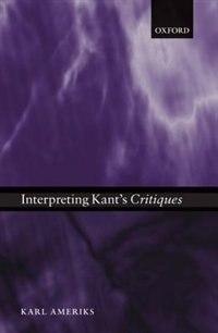 Book Interpreting Kants Critiques by Karl Ameriks