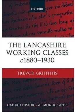 Book The Lancashire Working Classes c.1880-1930 by Trevor Griffiths