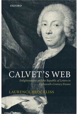 Book Calvets Web: Enlightenment and the Republic of Letters in Eighteenth-Century France by L. W. B. Brockliss