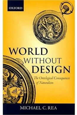 Book World Without Design: The Ontological Consequences of Naturalism by Michael C. Rea