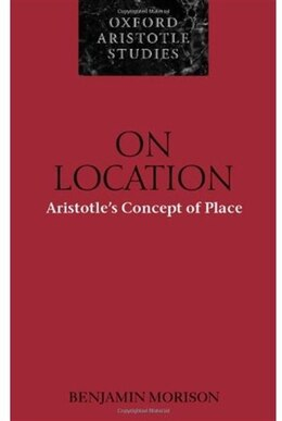 Book On Location: Aristotles Concept of Place by Benjamin Morison