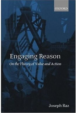 Book Engaging Reason: On the Theory of Value and Action by Joseph Raz