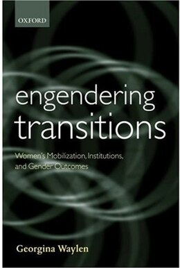 Book Engendering Transitions: Womens Mobilization, Institutions and Gender Outcomes by Georgina Waylen