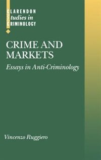 Book Crime and Markets: Essays in Anti-Criminology by Vincenzo Ruggiero