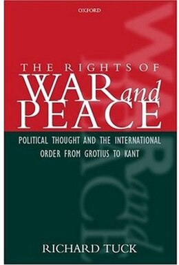 Book The Rights of War and Peace: Political Thought and the International Order from Grotius to Kant by Richard Tuck