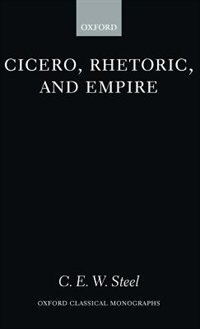 Book Cicero, Rhetoric, and Empire by C.E.W. Steel