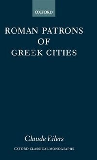 Book Roman Patrons of Greek Cities by Claude Eilers