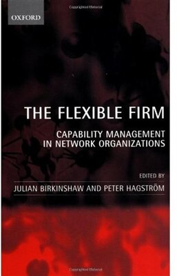 Book The Flexible Firm: Capability Management in Network Organizations by Julian Birkinshaw