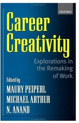 Book Career Creativity: Explorations In The Remaking Of Work by Maury A. Peiperl