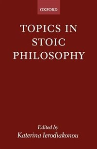 Book Topics in Stoic Philosophy by Katerina Ierodiakonou