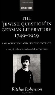 Book The Jewish Question in German Literature, 1749-1939: Emancipation and its Discontents by Ritchie Robertson
