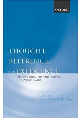 Book Thought, Reference, and Experience: Themes from the Philosophy of Gareth Evans by Jose Luis Bermudez
