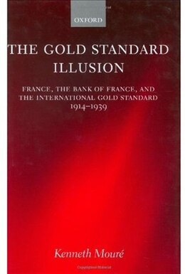 Book The Gold Standard Illusion: France, the Bank of France, and the International Gold Standard, 1914… by Kenneth Moure