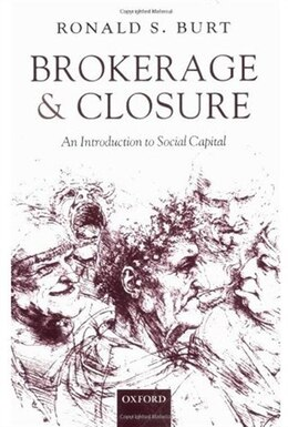 Book Brokerage And Closure: An Introduction To Social Capital by Ronald S. Burt