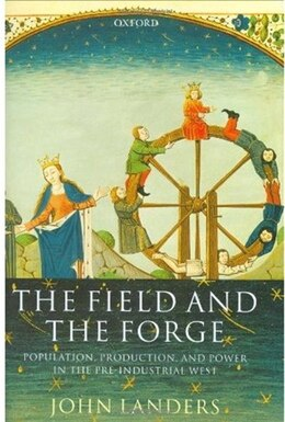 Book The Field and the Forge: Population, Production, and Power in the Pre-industrial West by John Landers