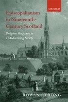 Episcopalianism in Nineteenth-Century Scotland: Religious Responses to a Modernizing Society