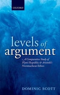 Book Levels of Argument: A Comparative Study of Platos Republic and Aristotles Nicomachean Ethics by Dominic Scott