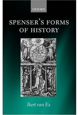 Book Spensers Forms of History: Elizabethan Poetry and the 'State of Present Time' by Bart Van Es