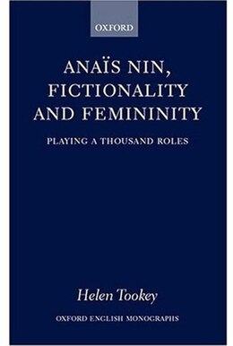 Book Anais Nin, Fictionality and Femininity: Playing a Thousand Roles by Helen Tookey