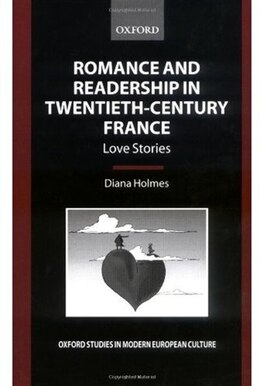 Book Romance and Readership in Twentieth-Century France: Love Stories by Diana Holmes