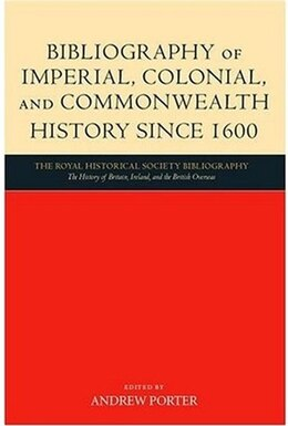 Book Bibliography of Imperial, Colonial, and Commonwealth History since 1600 by Andrew Porter