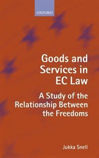 Book Goods and Services in EC Law: A Study of the Relationship Between the Freedoms by Jukka Snell