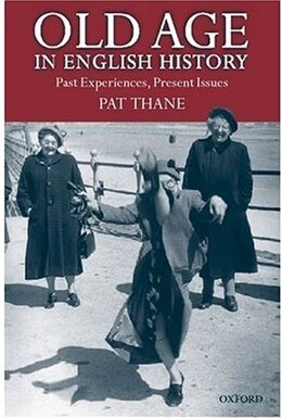 Book Old Age in English History: Past Experiences, Present Issues by Pat Thane