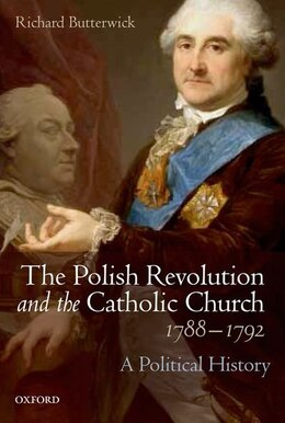 Book The Polish Revolution and the Catholic Church, 1788-1792: A Political History by Richard Butterwick