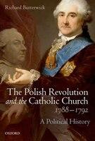 The Polish Revolution and the Catholic Church, 1788-1792: A Political History