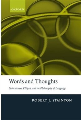 Book Words and Thoughts: Subsentences, Ellipsis, and the Philosophy of Language by Robert Stainton