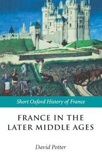 Book France in the Later Middle Ages 1200-1500 by David Potter
