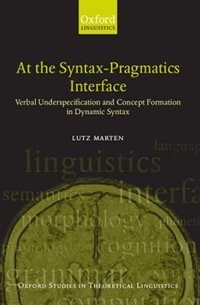 Book At the Syntax-Pragmatics Interface: Verbal Underspecification and Concept Formation in Dynamic… by Lutz Marten