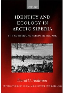 Book Identity and Ecology in Arctic Siberia: The Number One Reindeer Brigade by David G. Anderson