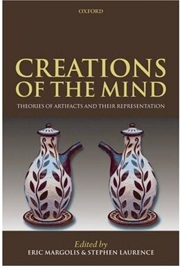 Book Creations of the Mind: Theories of Artifacts and their Representation by Eric Margolis