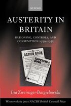 Austerity in Britain: Rationing, Controls, and Consumption, 1939-1955