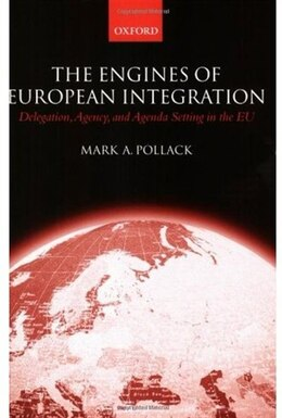 Book The Engines of European Integration: Delegation, Agency, and Agenda Setting in the EU by Mark A. Pollack