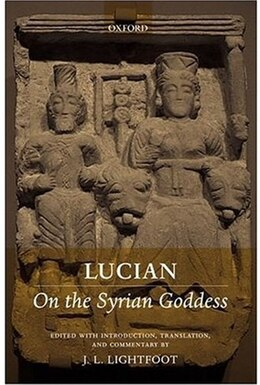 Book Lucian: On the Syrian Goddess by J. L. Lightfoot