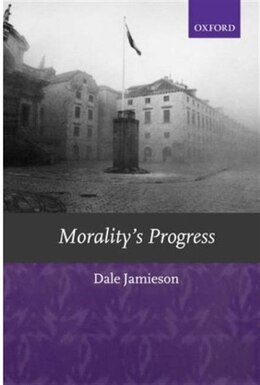 Book Moralitys Progress: Essays on Humans, Other Animals, and the Rest of Nature by Dale Jamieson
