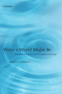 Book Ways a World Might Be: Metaphysical and Anti-Metaphysical Essays by Robert C. Stalnaker