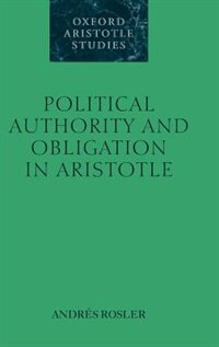 Book Political Authority and Obligation in Aristotle by Andres Rosler