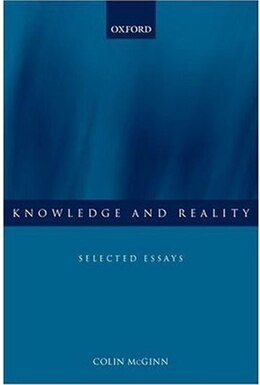 Book Knowledge and Reality: Selected Essays by Colin Mcginn